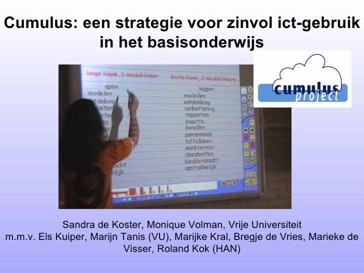 Cumulus: een strategie voor zinvol ict-gebruik in het basisonderwijs Sandra de Koster, Monique Volman, Vrije Universiteit ...