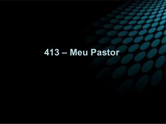 413 – Meu Pastor
