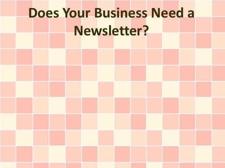 Does Your Business Need a       Newsletter?