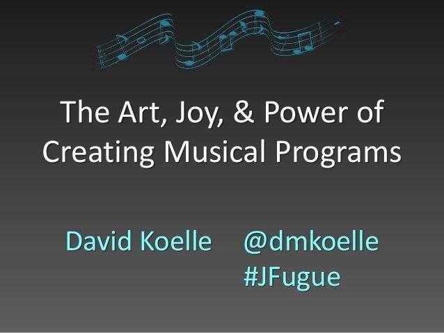 The Art, Joy, & Power of Creating Musical Programs David Koelle @dmkoelle #JFugue