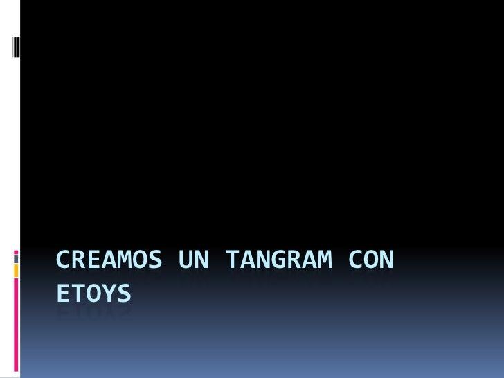 CREAMOS UN TANGRAM CON ETOYS