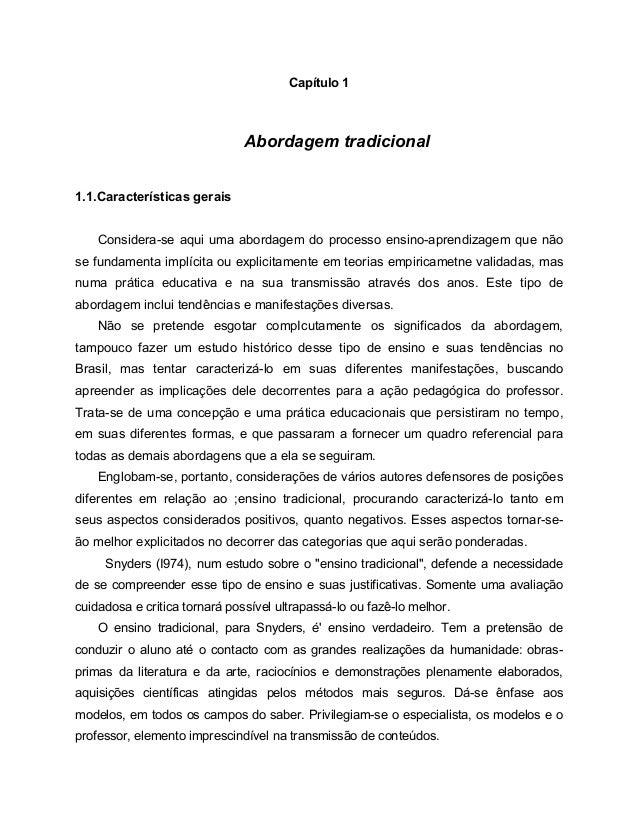 Capítulo 1Abordagem tradicional1.1.Características geraisConsidera-se aqui uma abordagem do processo ensino-aprendizagem q...