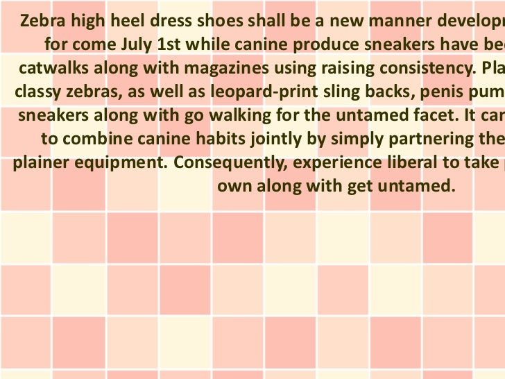 Zebra high heel dress shoes shall be a new manner developm    for come July 1st while canine produce sneakers have bee cat...