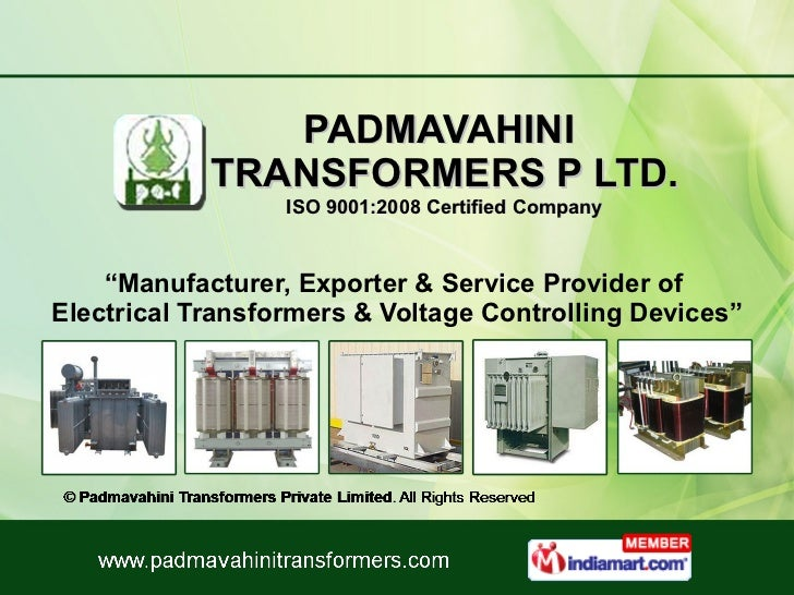"PADMAVAHINI  TRANSFORMERS P LTD. ISO 9001:2008 Certified Company "" Manufacturer, Exporter & Service Provider of  Electrica..."