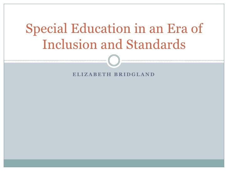 Elizabeth Bridgland Special Education in an Era of Inclusion and Standards