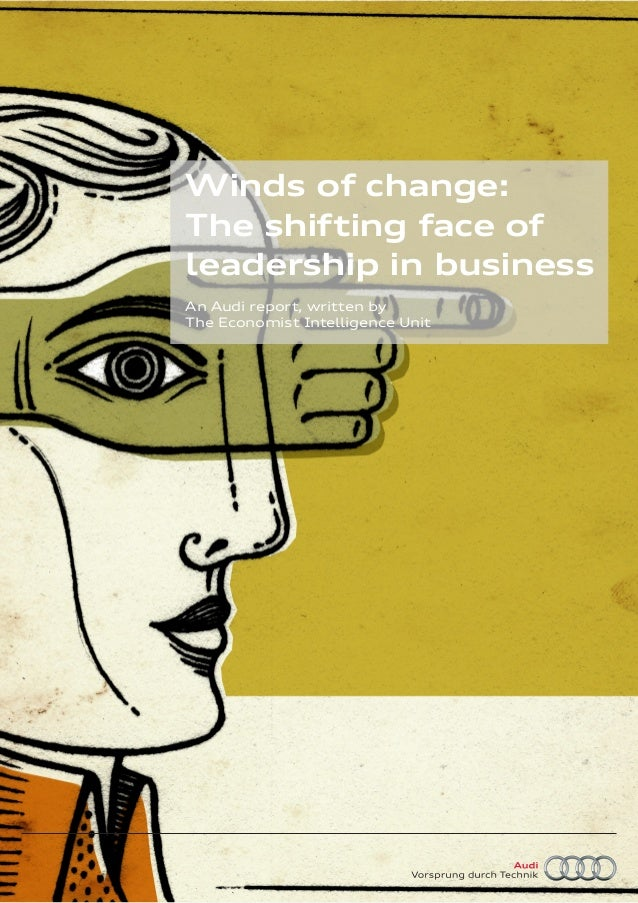 An Audi report, written by The Economist Intelligence Unit Winds of change: The shifting face of leadership in business