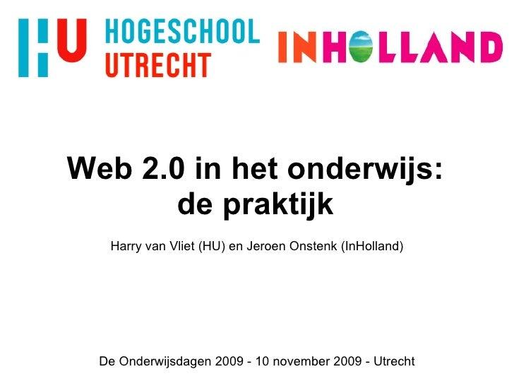 Web 2.0 in het onderwijs: de praktijk Harry van Vliet (HU) en Jeroen Onstenk (InHolland) De Onderwijsdagen 2009 - 10 novem...