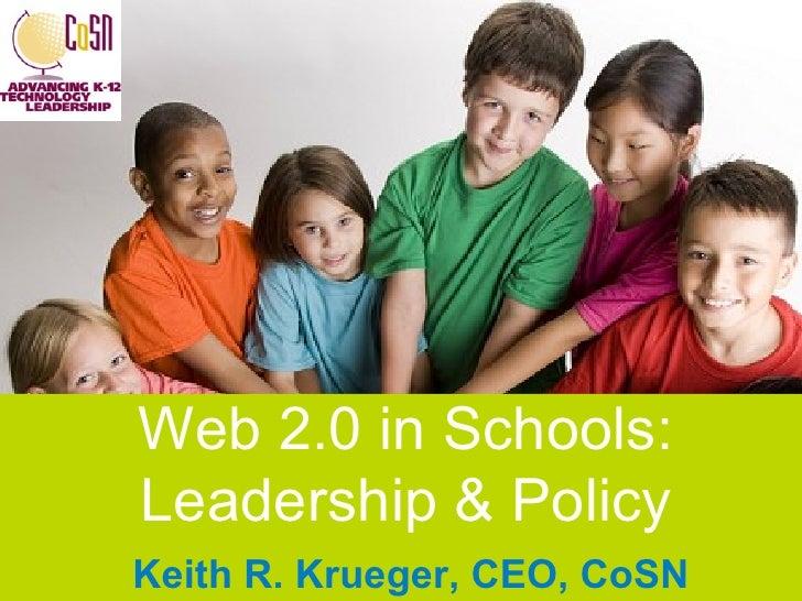 Web 2.0 in Schools:  Leadership & Policy  Keith R. Krueger, CEO, CoSN