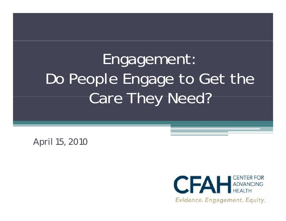 Engagement:    Do People Engage to Get the         Care They Need?  April 15, 2010