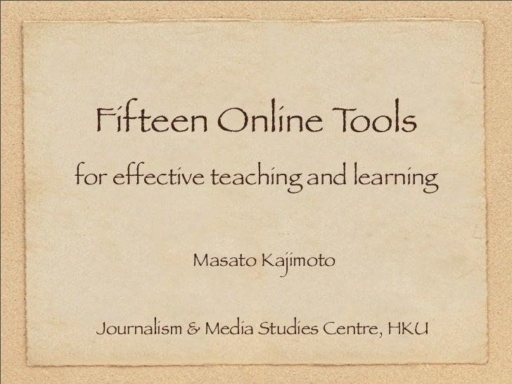 Fifteen Online Toolsfor effective teaching and learning             Masato Kajimoto  Journalism & Media Studies Centre, HKU