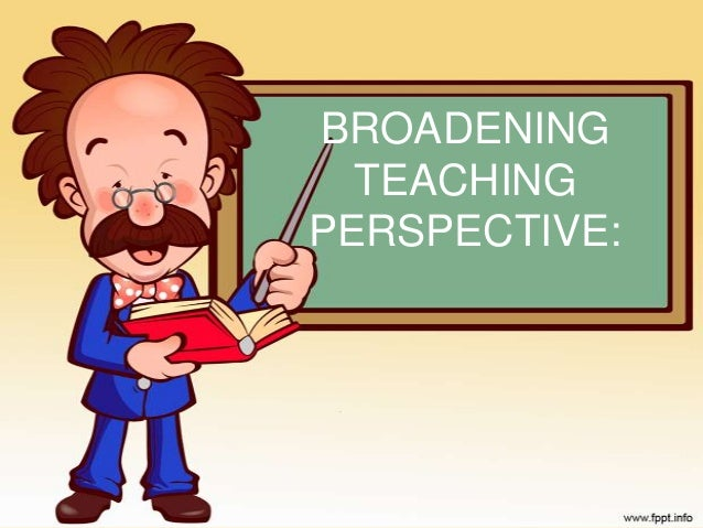 BROADENING  TEACHINGPERSPECTIVE: