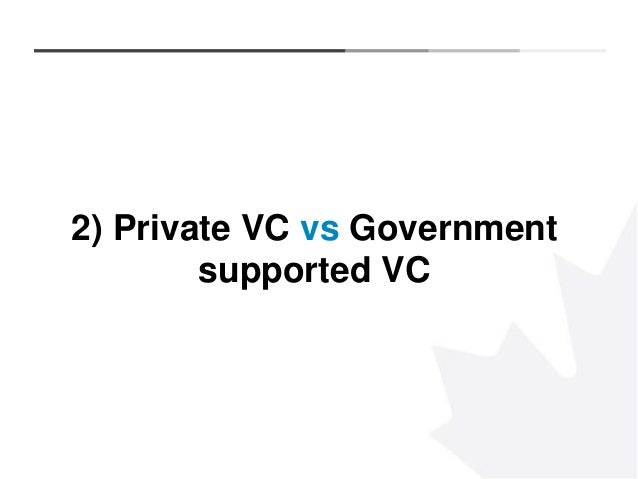 8 2) Private VC vs Government supported VC