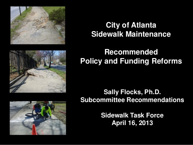City of AtlantaSidewalk MaintenanceRecommendedPolicy and Funding ReformsSally Flocks, Ph.D.Subcommittee RecommendationsSid...