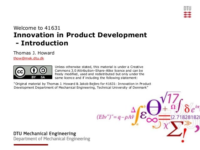 Welcome to 41631Innovation in Product Development - IntroductionThomas J. Howardthow@mek.dtu.dk                         Un...