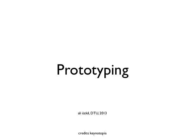 Prototyping   ali özkil, DTU, 2013   credits: keynotopia