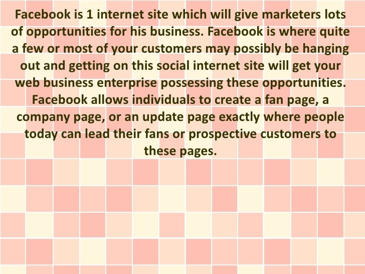 Facebook is 1 internet site which will give marketers lotsof opportunities for his business. Facebook is where quitea few ...