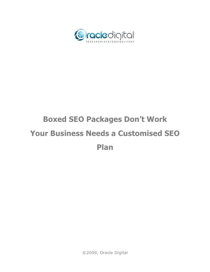 Boxed SEO Packages Don't WorkYour Business Needs a Customised SEO                  Plan            ©2009, Oracle Digital