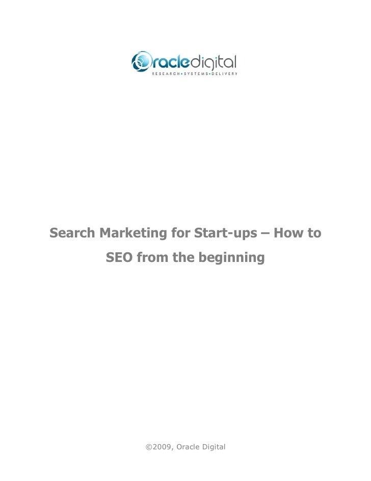 Search Marketing for Start-ups – How to        SEO from the beginning             ©2009, Oracle Digital