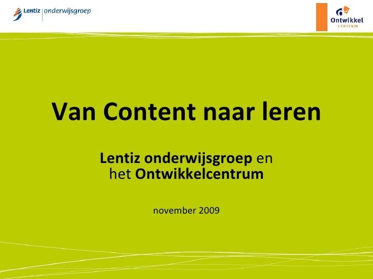 Van Content naar leren Lentiz onderwijsgroep  en het  Ontwikkelcentrum november 2009