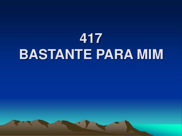 417 BASTANTE PARA MIM