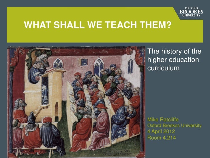WHAT SHALL WE TEACH THEM?Add subtitle information here   The history of the                                higher educatio...
