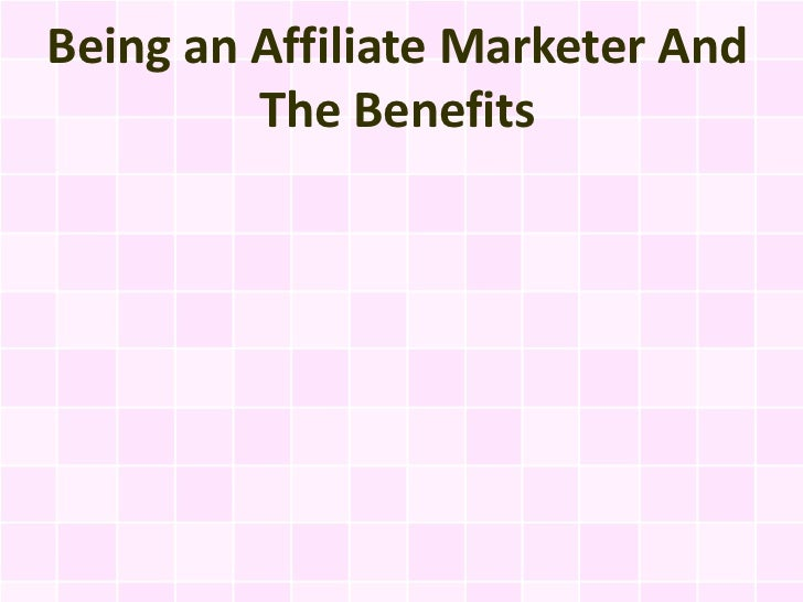 Being an Affiliate Marketer And         The Benefits