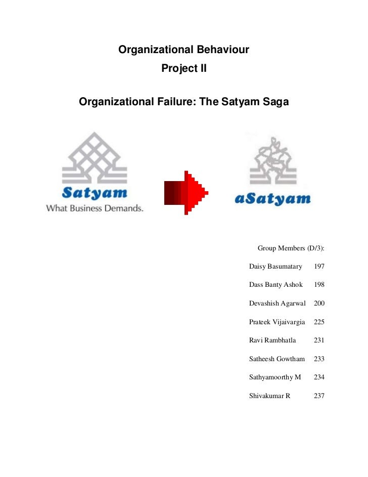 Organizational Behaviour               Project IIOrganizational Failure: The Satyam Saga                                  ...