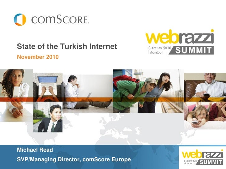 State of the Turkish InternetNovember 2010Michael ReadSVP/Managing Director, comScore Europe