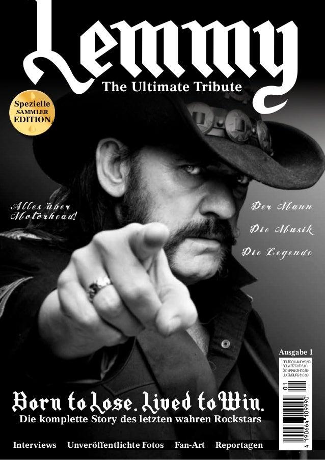 w Die komplette Story des letzten wahren Rockstars Lemmy DEUTSCHLAND€9,99 SCHWEIZCHF15,00 ÖSTERREICH€10,99 LUXEMBURG€10,99...