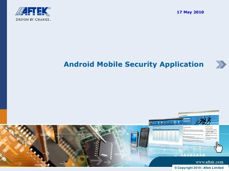 17 May 2010     Android Mobile Security Application                                © Copyright 2010   Aftek Limited