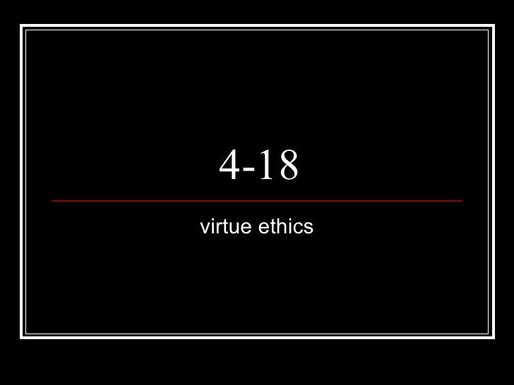 4-18 virtue ethics