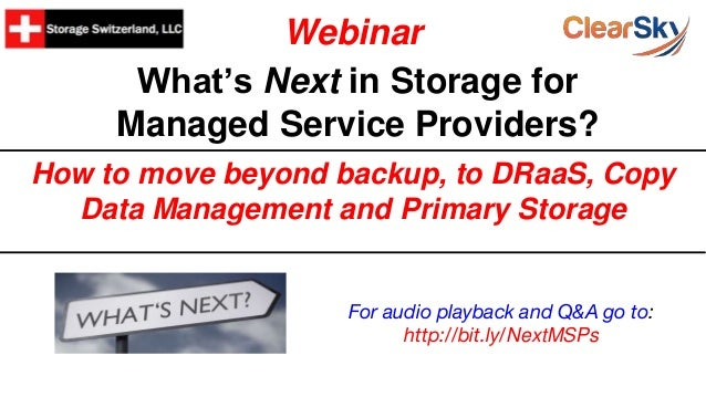 What's Next in Storage for Managed Service Providers? How to move beyond backup, to DRaaS, Copy Data Management and Primar...
