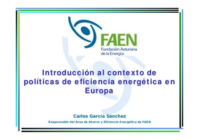 IntroducciIntroduccióón al contexto den al contexto de polpolííticas de eficiencia energticas de eficiencia energéética en...