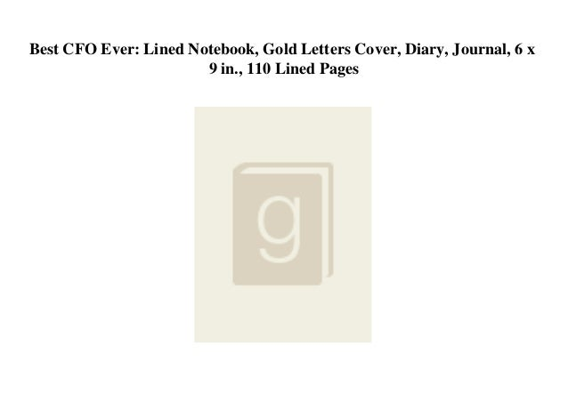 Best CFO Ever: Lined Notebook, Gold Letters Cover, Diary, Journal, 6 x 9 in., 110 Lined Pages