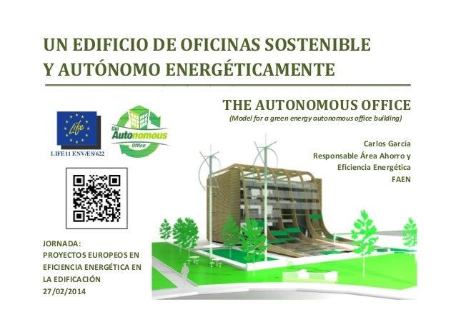 LIFE11 ENV/ES/622 THEAUTONOMOUSOFFICE (Modelforagreenenergyautonomousofficebuilding) CarlosGarcía ResponsableÁr...