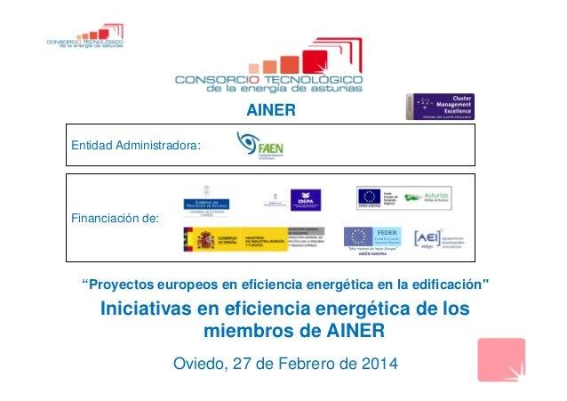 """Entidad Administradora: Financiación de: """"Proyectos europeos en eficiencia energética en la edificación"""" Iniciativas en ef..."""