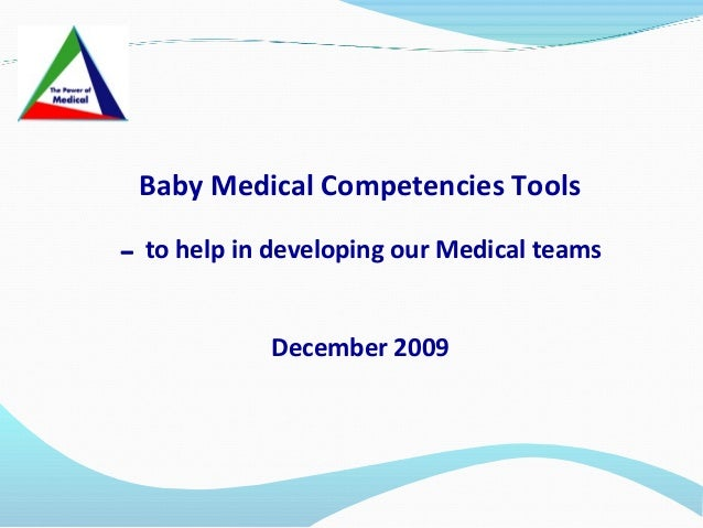 Baby Medical Competencies Tools - to help in developing our Medical teams December 2009
