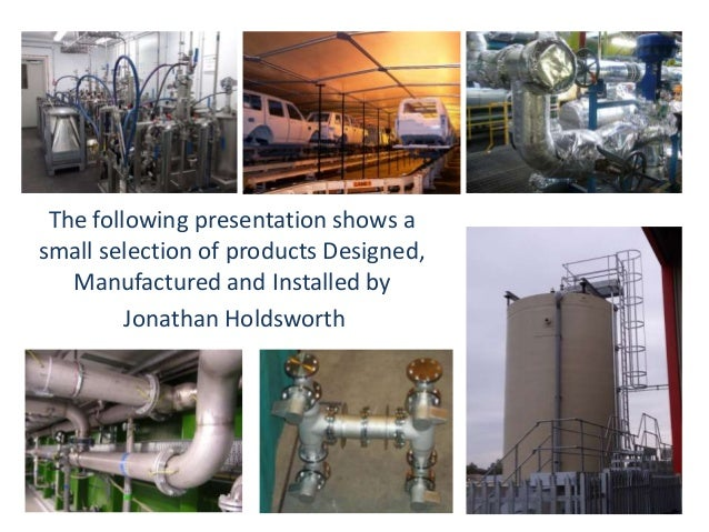 The following presentation shows a small selection of products Designed, Manufactured and Installed by Jonathan Holdsworth