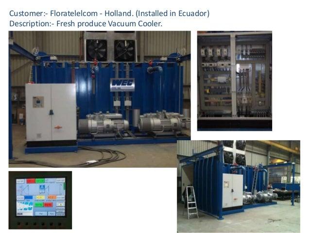 Customer:- Floratelelcom - Holland. (Installed in Ecuador) Description:- Fresh produce Vacuum Cooler.