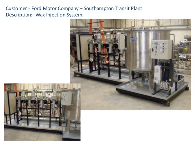 Customer:- Ford Motor Company – Southampton Transit Plant Description:- Wax Injection System.