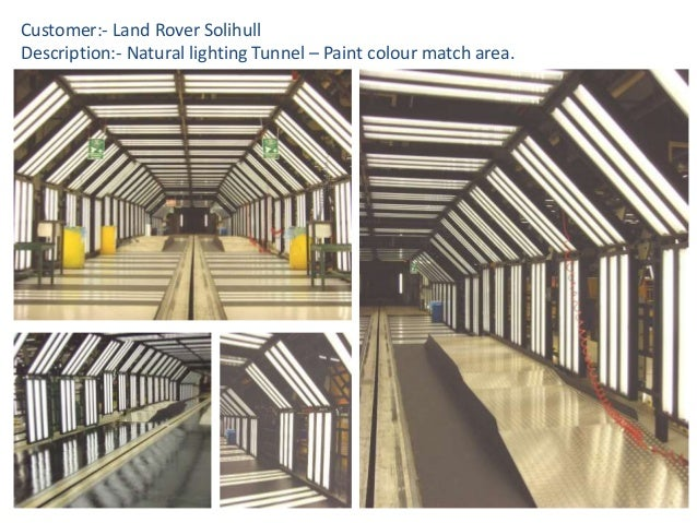 Customer:- Land Rover Solihull Description:- Natural lighting Tunnel – Paint colour match area.