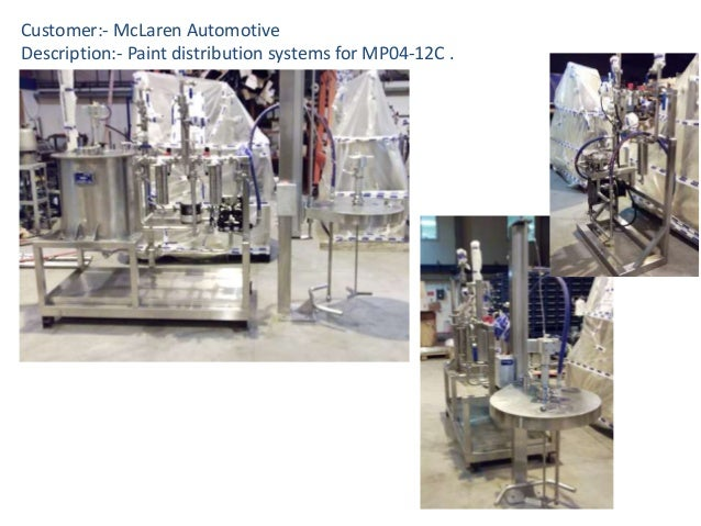 Customer:- McLaren Automotive Description:- Paint distribution systems for MP04-12C .