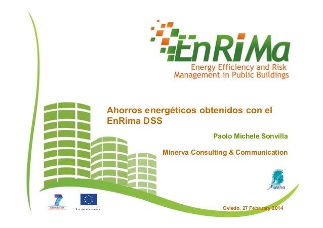 Oviedo, 27 February 2014 Paolo Michele Sonvilla Minerva Consulting & Communication Ahorros energéticos obtenidos con el En...