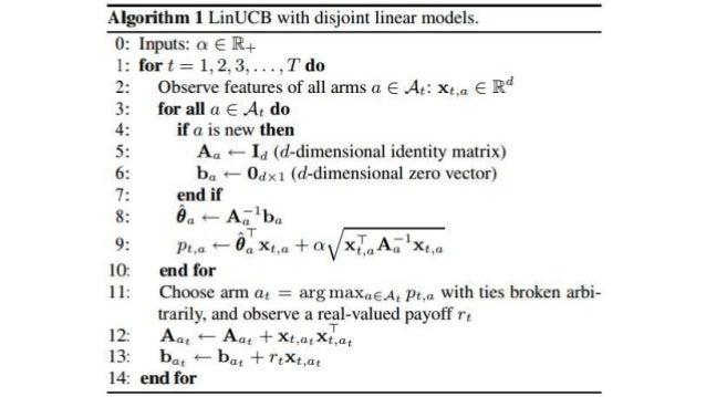 LinUCB -- Disjoint Model • 算法步骤 • 行1:t表示'trial',即每一次选择arm的实验。 • 行2:遍历所有的arm,一遍在'行11'选择其中的一个arm作为输出 —— 如果是新闻推荐的话,估计要加入'触发'过...