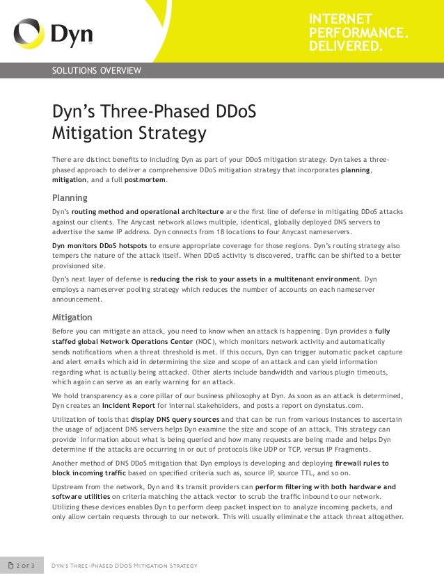 2 of 3 Dyn's Three-Phased DDoS Mitigation Strategy INTERNET PERFORMANCE. DELIVERED. SOLUTIONS OVERVIEW Dyn's Three-Phased ...