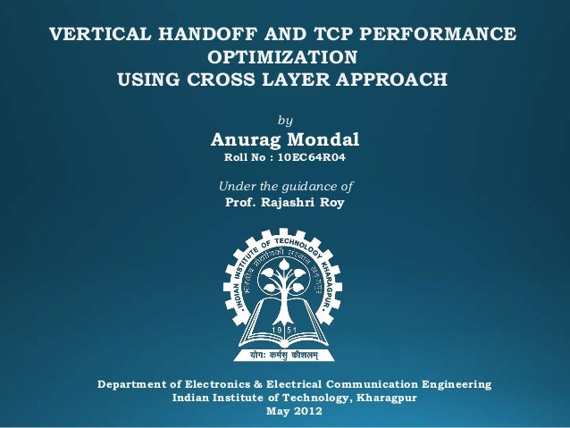 VERTICAL HANDOFF AND TCP PERFORMANCE OPTIMIZATION USING CROSS LAYER APPROACH Department of Electronics & Electrical Commun...