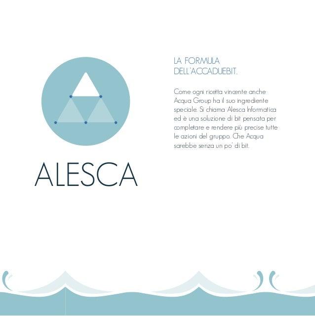 LA FORMULA DELL'ACCADUEBIT. Come ogni ricetta vincente anche Acqua Group ha il suo ingrediente speciale. Si chiama Alesca ...