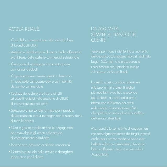 ACQUA RETAIL È: • Cura della comunicazione nella delicata fase di brand activation • Acquisto e pianificazione di spazi me...