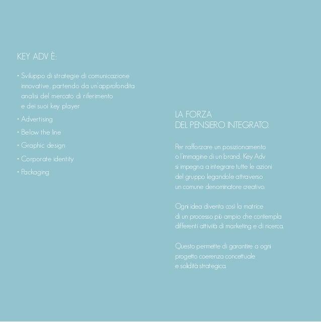 KEY ADV È: • Sviluppo di strategie di comunicazione innovative, partendo da un'approfondita analisi del mercato di riferim...