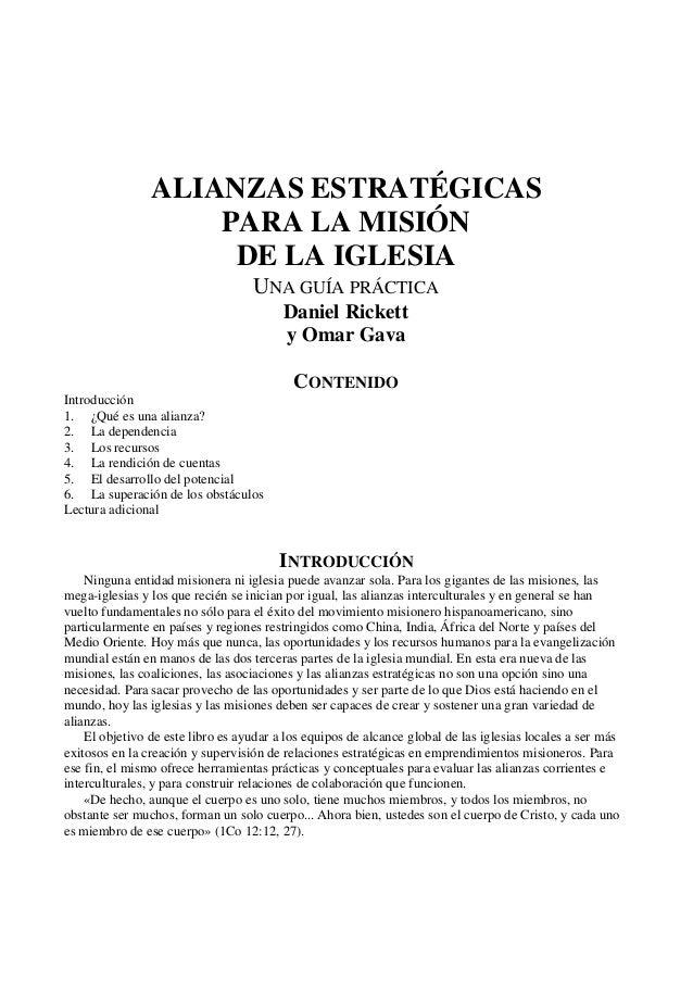 ALIANZAS ESTRATÉGICAS PARA LA MISIÓN DE LA IGLESIA UNA GUÍA PRÁCTICA Daniel Rickett y Omar Gava CONTENIDO Introducción 1. ...